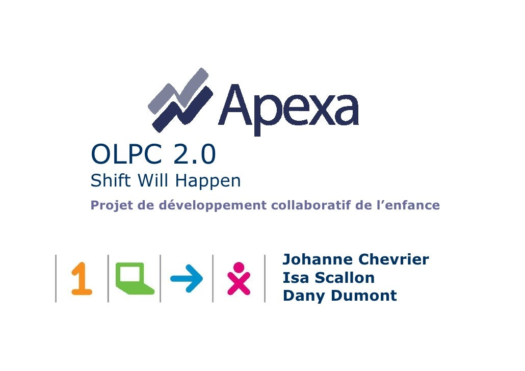 OLPC 2.0 Shift Will Happen Projet de développement collaboratif de l'enfance                              Johanne Chevrier...