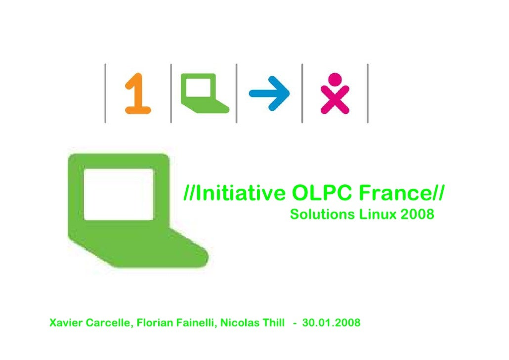 //Initiative OLPC France//                                                Solutions Linux 2008     Xavier Carcelle, Floria...