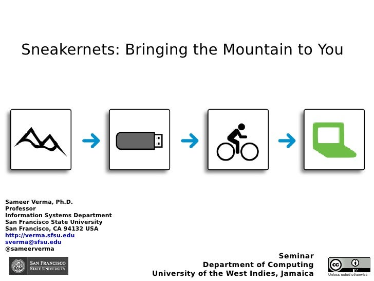 Sneakernets: Bringing the Mountain to You Sameer Verma, Ph.D. Professor Information Systems Department San Francisco State...