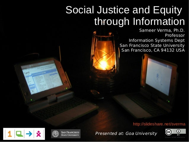 Social Justice and Equity      through Information                         Sameer Verma, Ph.D.                            ...