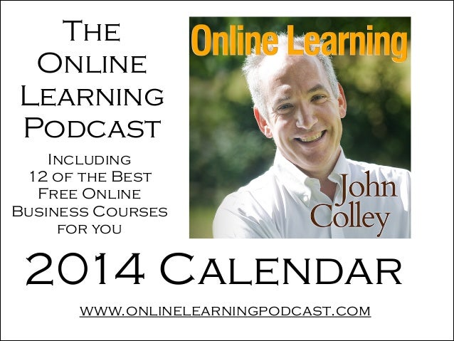 The Online Learning Podcast Including 12 of the Best Free Online Business Courses for you  2014 Calendar www.onlinelearni...