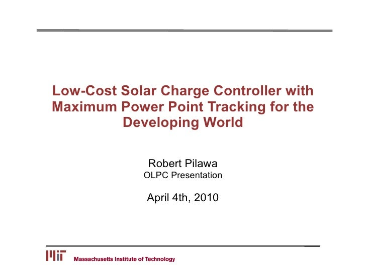 Low-Cost Solar Charge Controller with Maximum Power Point Tracking for the          Developing World               Robert ...