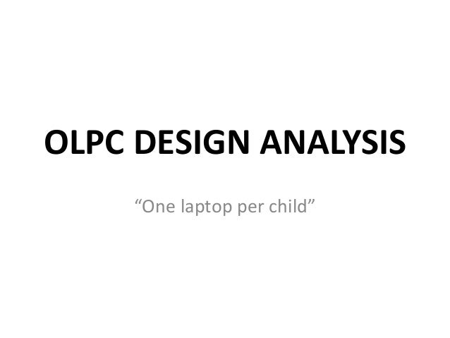 "OLPC DESIGN ANALYSIS    ""One laptop per child"""