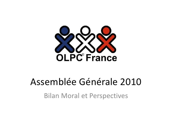 Assemblée Générale 2010<br />Bilan Moral et Perspectives<br />
