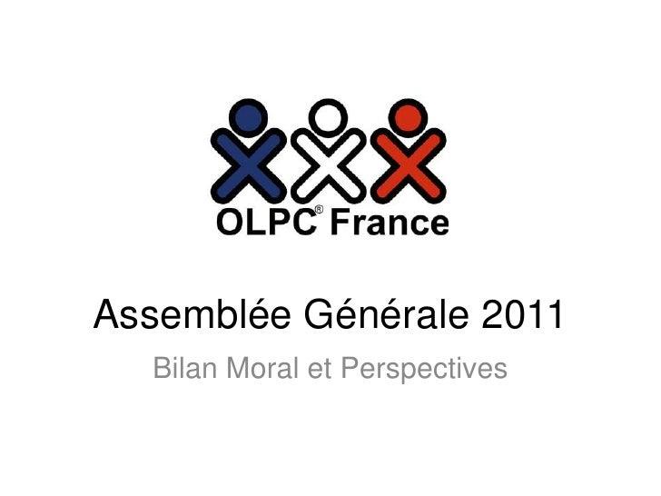 Assemblée Générale 2011<br />Bilan Moral et Perspectives<br />