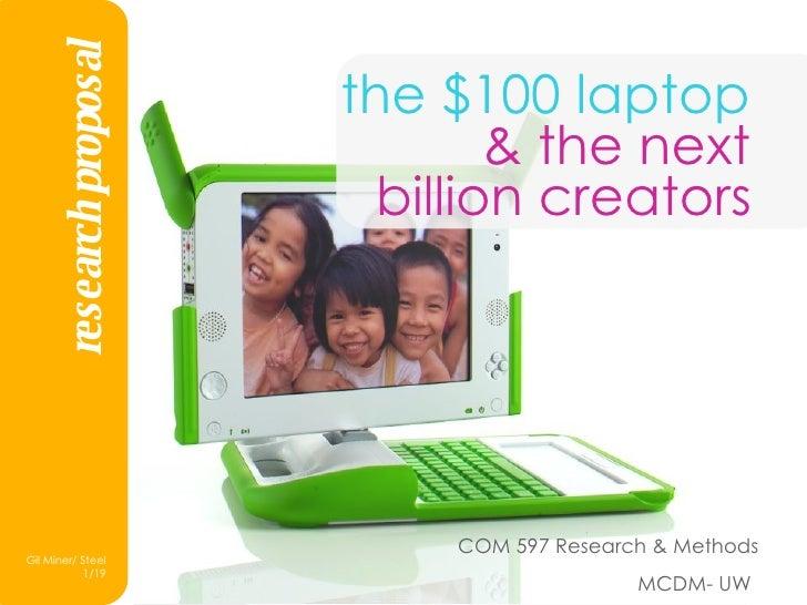 the $100 laptop  & the next  billion creators   COM 597 Research & Methods MCDM- UW   research proposal
