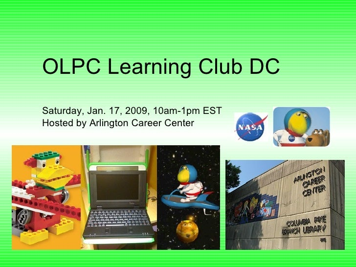 OLPC Learning Club DC Saturday, Jan. 17, 2009, 10am-1pm EST Hosted by Arlington Career Center