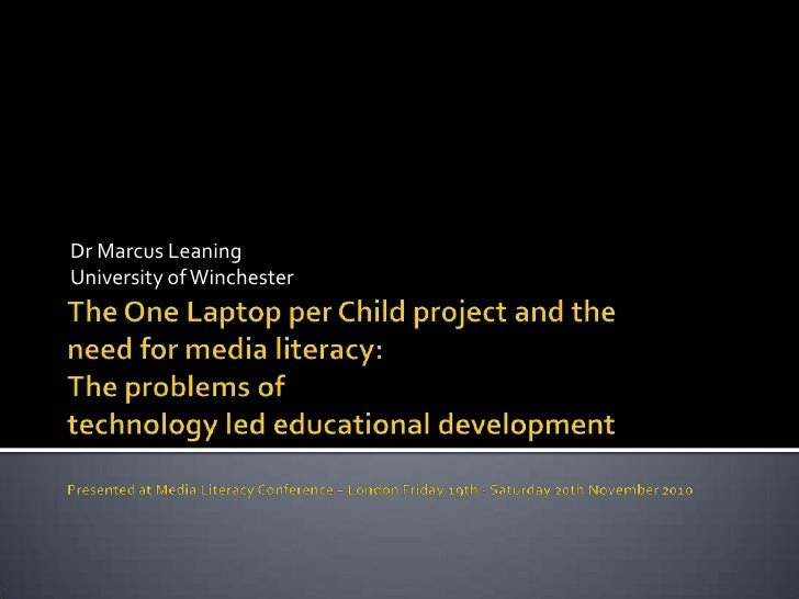 The One Laptop per Child project and theneed for media literacy: The problems oftechnology led educational developmentPres...