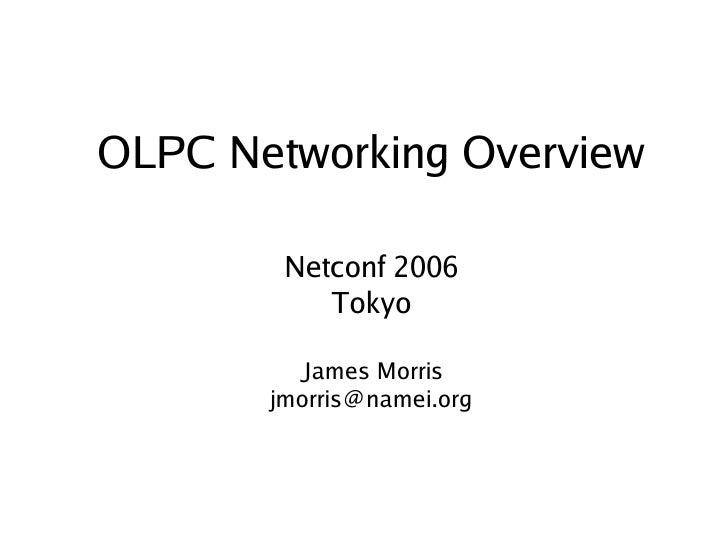 OLPC Networking Overview              Netconf 2006                Tokyo               James Morris            jmorris@name...