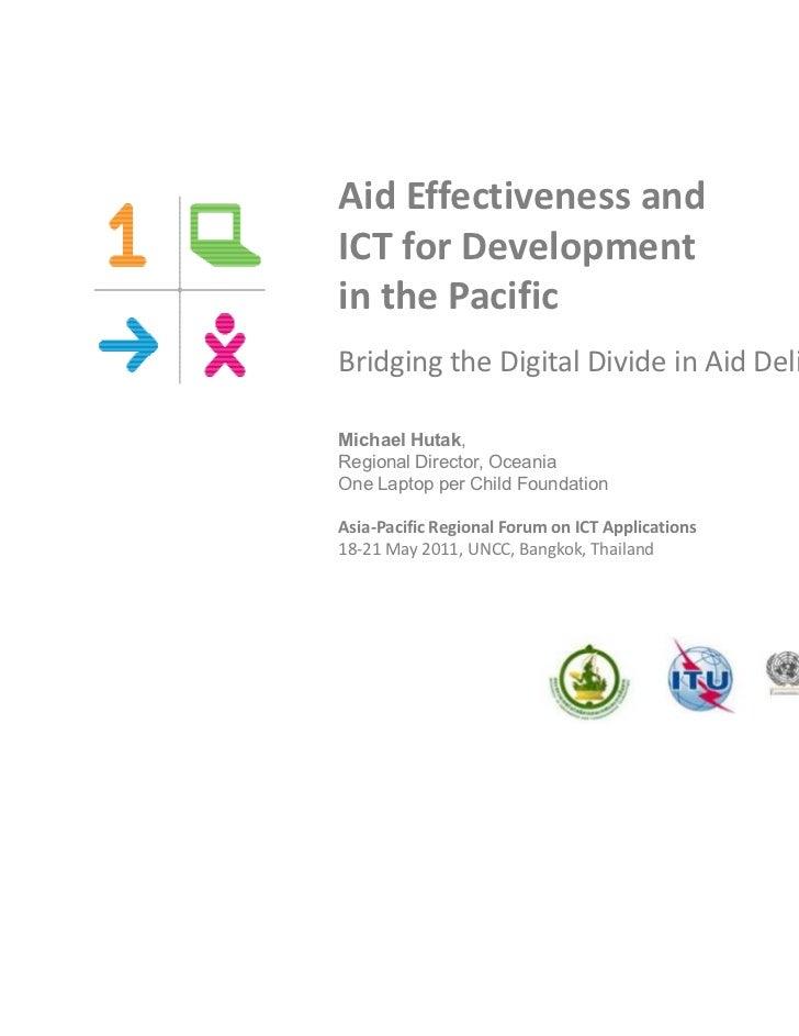 Aid Effectiveness andICT for Developmentin the PacificBridging the Digital Divide in Aid DeliveryMichael Hutak,Regional Di...