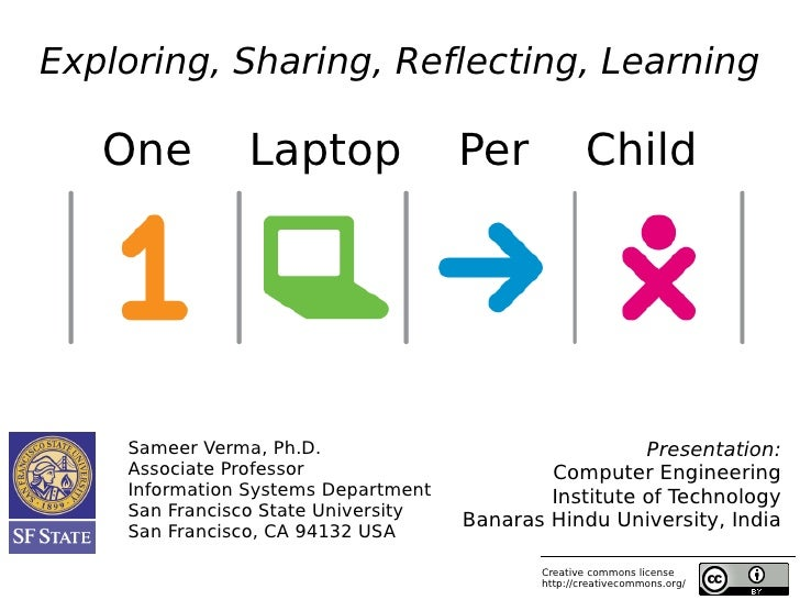 Exploring, Sharing, Reflecting, Learning     One         Laptop                Per            Child         Sameer Verma, ...