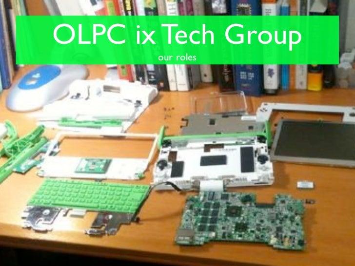 OLPC ix Tech Group       our roles