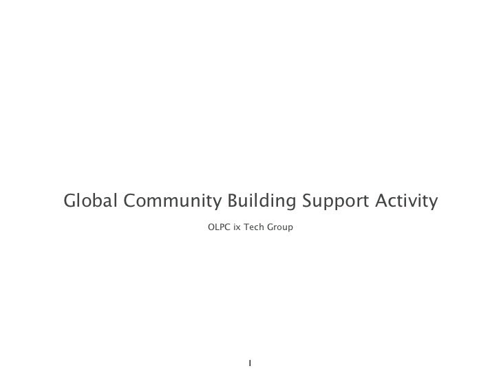 Global Community Building Support Activity                OLPC ix Tech Group                        1