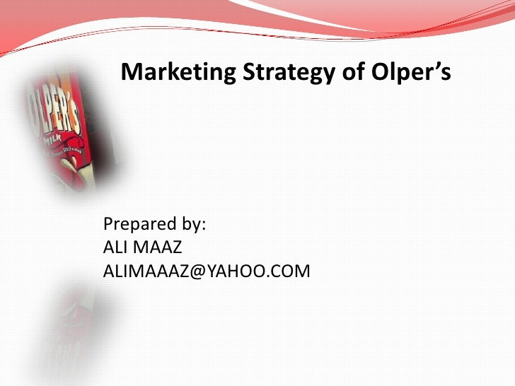 Marketing Strategy of Olper'sPrepared by:ALI MAAZALIMAAAZ@YAHOO.COM