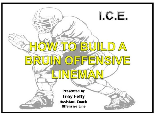 Presented by  Troy Fetty Assistant Coach Offensive Line