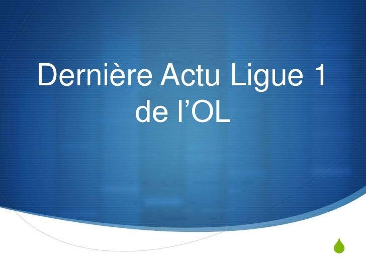 Dernière Actu Ligue 1 de l'OL<br />