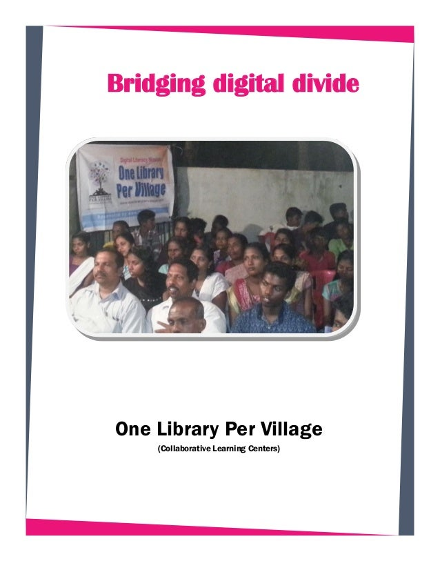 Bridging digital divide One Library Per Village (Collaborative Learning Centers)