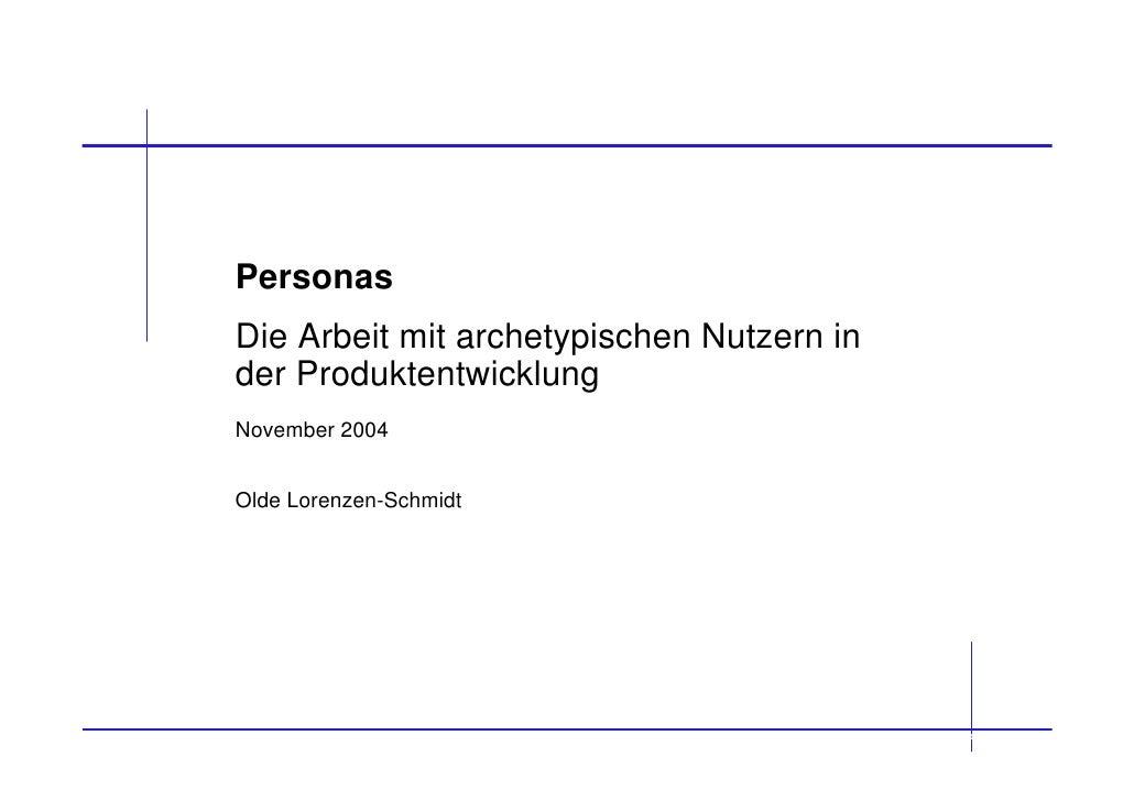 Personas Die Arbeit mit archetypischen Nutzern in der Produktentwicklung November 2004   Olde Lorenzen-Schmidt            ...