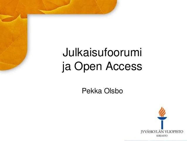 Julkaisufoorumi ja Open Access Pekka Olsbo