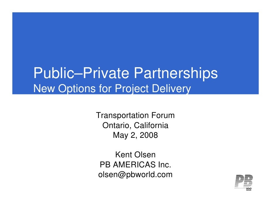 Public–Private PartnershipsNew Options for Project Delivery            Transportation Forum              Ontario, Californ...