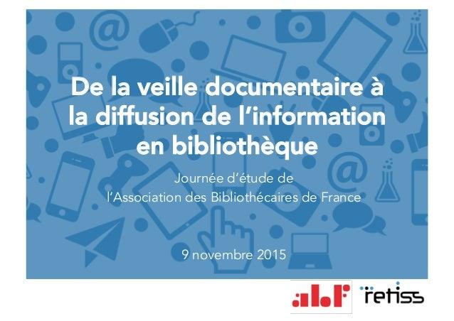 De la veille documentaire à la diffusion de l'information en bibliothèque Journée d'étude de l'Association des Bibliothéca...