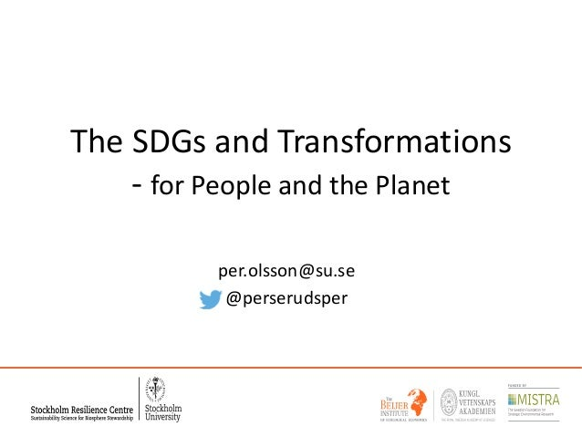 The SDGs and Transformations - for People and the Planet per.olsson@su.se @perserudsper