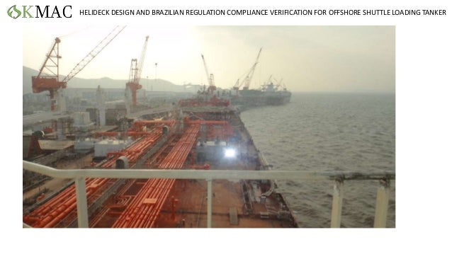 HELIDECK DESIGN AND BRAZILIAN REGULATION COMPLIANCE VERIFICATION FOR OFFSHORE SHUTTLE LOADING TANKER