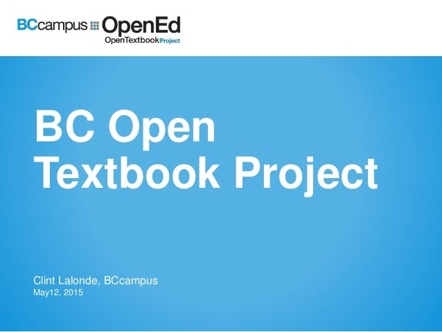 BC Open Textbook Project Clint Lalonde, BCcampus May12, 2015