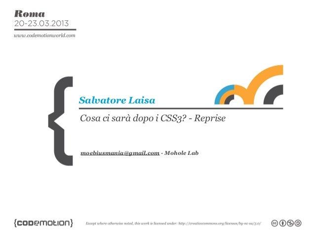 Salvatore LaisaCosa ci sarà dopo i CSS3? - Reprisemoebiusmania@gmail.com - Mohole Lab
