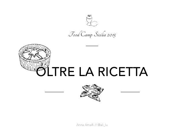OLTRE LA RICETTA Food Camp Sicilia 2015 Anna Amalfi // @ali_lu