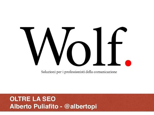 OLTRE LA SEO Alberto Puliafito - @albertopi