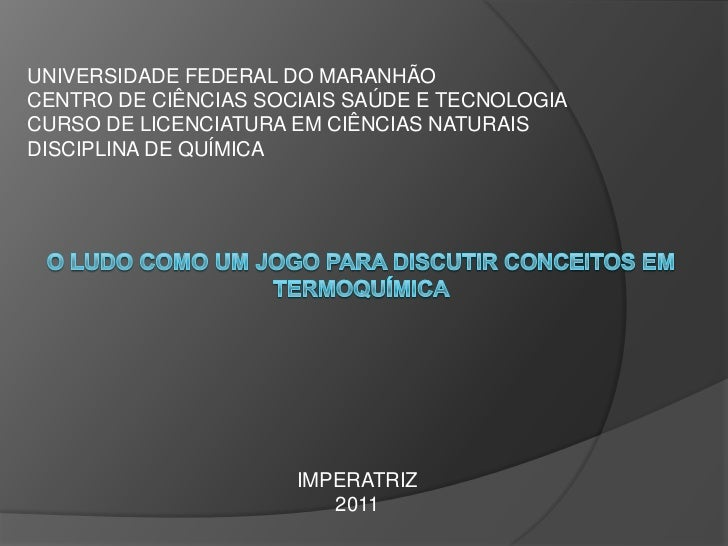 UNIVERSIDADE FEDERAL DO MARANHÃOCENTRO DE CIÊNCIAS SOCIAIS SAÚDE E TECNOLOGIACURSO DE LICENCIATURA EM CIÊNCIAS NATURAISDIS...
