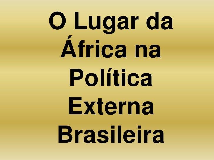O Lugar da África na Política Externa Brasileira<br />