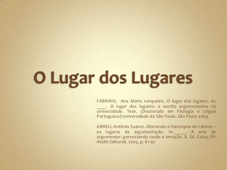 O Lugar dos Lugares<br />FABRINO,  Ana Maria Junqueiro. O lugar dos lugares. In: ____. O lugar dos lugares: a escrita argu...