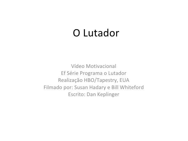 O Lutador Vídeo Motivacional Ef Série Programa o Lutador Realização HBO/Tapestry, EUA Filmado por: Susan Hadary e Bill Whi...