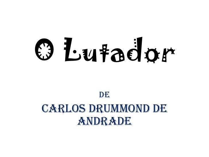 O Lutador <br />De <br />Carlos Drummond de Andrade<br />