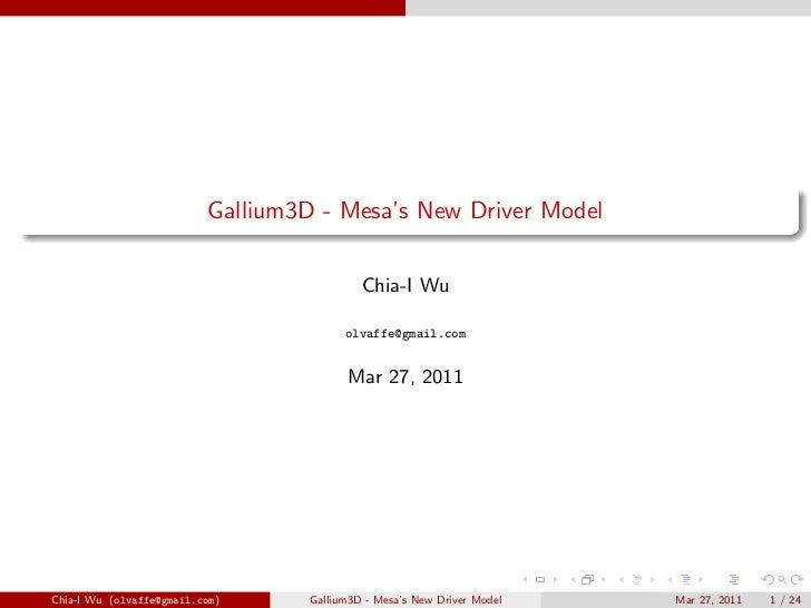 Gallium3D - Mesa's New Driver Model                                             Chia-I Wu                                 ...
