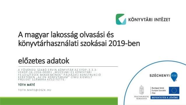 A magyar lakosság olvasási és könyvtárhasználati szokásai 2019-ben előzetes adatok A FŐVÁROSI SZABÓ ERVIN KÖNYVTÁR AZ EFOP...