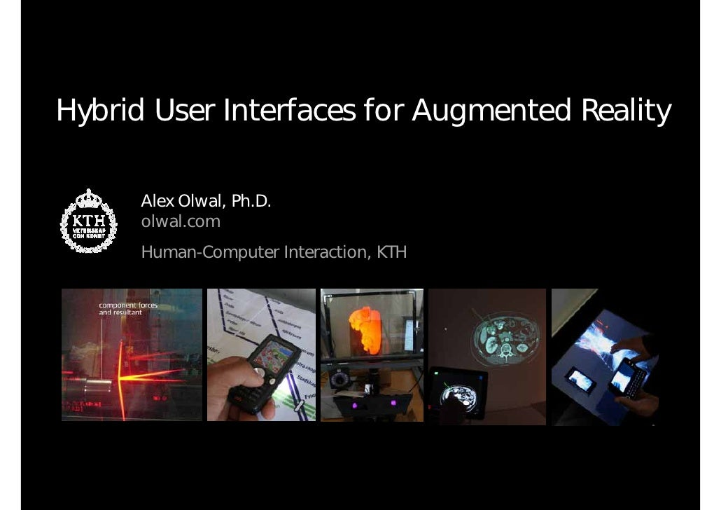 Hybrid User Interfaces for Augmented Reality        Alex Olwal, Ph.D.       olwal.com       Human-Computer Interaction, KTH
