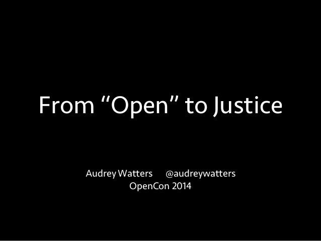 """From """"Open"""" to Justice Audrey Watters @audreywatters OpenCon 2014"""