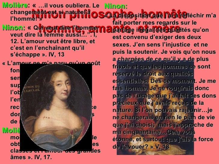 Ninon philosophe, honnête homme, amante, et mère <ul><li>Molière :  « …il vous oubliera. Le changement est si naturel à l...