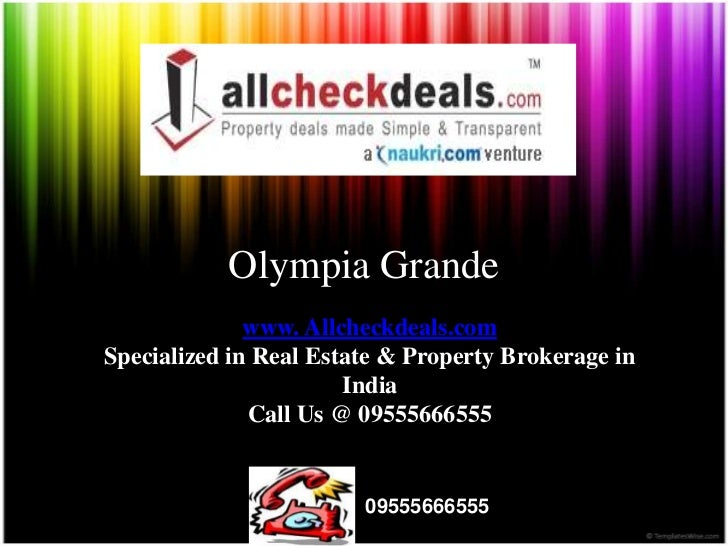 Olympia Grande              www. Allcheckdeals.comSpecialized in Real Estate & Property Brokerage in                      ...