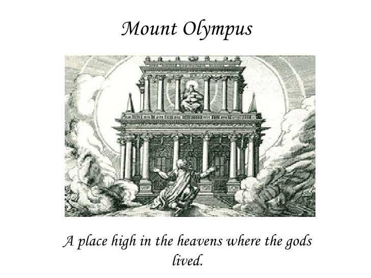 Mount Olympus A place high in the heavens where the gods lived.