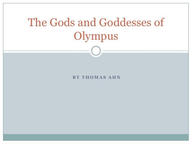 The Gods and Goddesses of        Olympus        BY THOMAS AHN