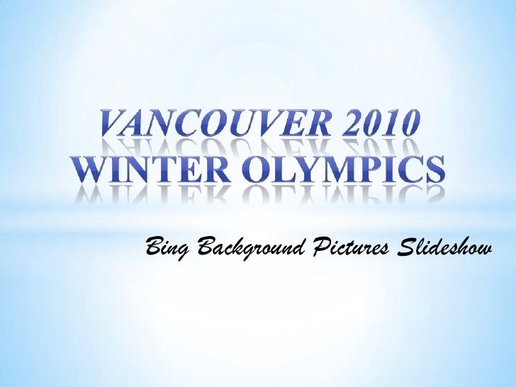 Vancouver 2010 Winter Olympics<br />Bing Background Pictures Slideshow<br />