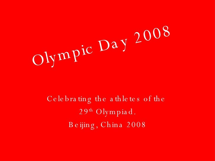 Olympic Day 2008 Celebrating the athletes of the  29 th  Olympiad. Beijing, China 2008