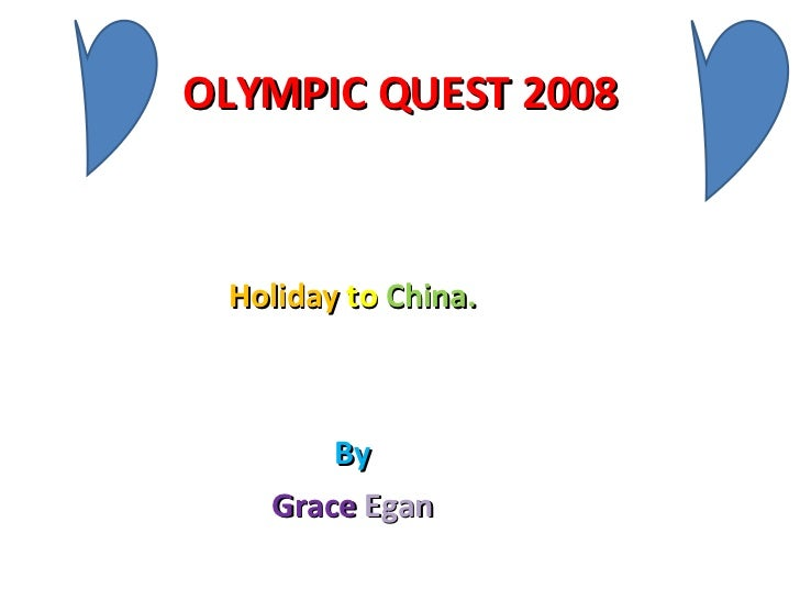 OLYMPIC QUEST 2008 Holiday   to   China. By Grace   Egan
