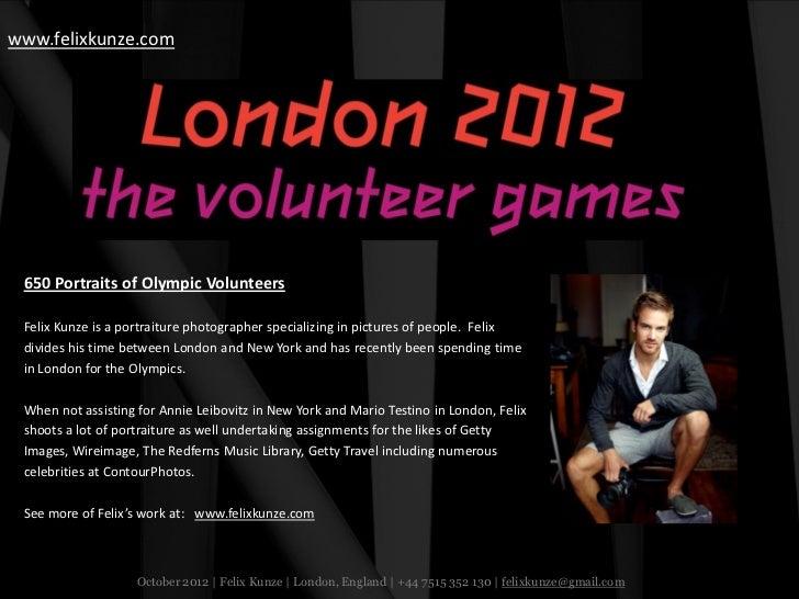 www.felixkunze.com 650 Portraits of Olympic Volunteers Felix Kunze is a portraiture photographer specializing in pictures ...