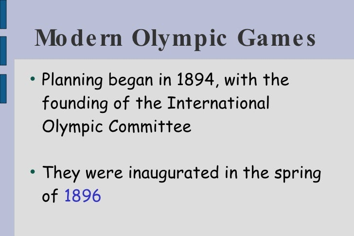 Modern Olympic Games <ul><li>Planning began in 1894, with the founding of the International Olympic Committee </li></ul><u...
