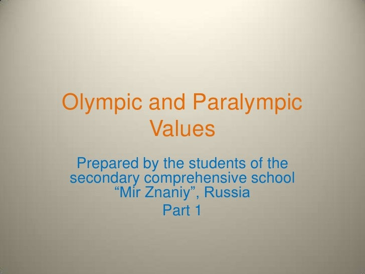 """Olympic and Paralympic        Values Prepared by the students of thesecondary comprehensive school      """"Mir Znaniy"""", Russ..."""